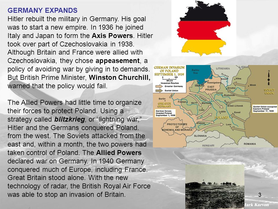 3 GERMANY EXPANDS Hitler rebuilt the military in Germany. His goal was to start a new empire. In 1936 he joined Italy and Japan to form the Axis Power