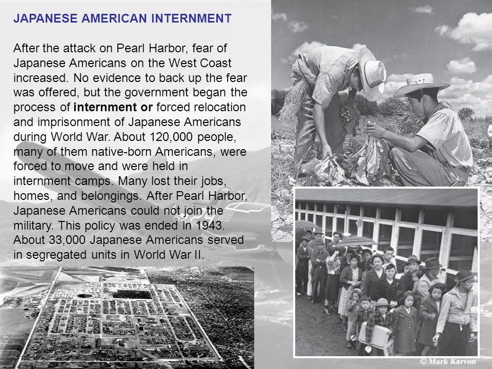 9 JAPANESE AMERICAN INTERNMENT After the attack on Pearl Harbor, fear of Japanese Americans on the West Coast increased. No evidence to back up the fe