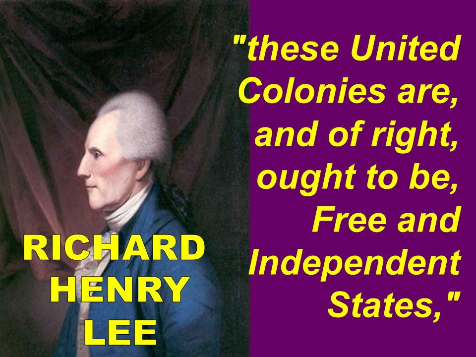 these United Colonies are, and of right, ought to be, Free and Independent States,