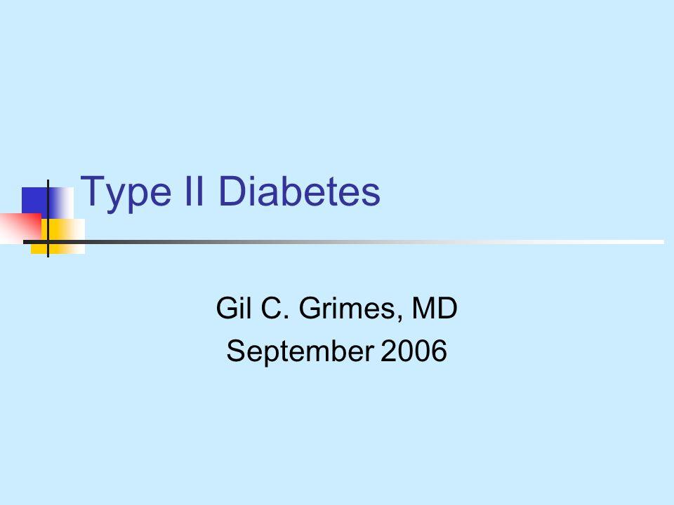 Type II Diabetes Gil C. Grimes, MD September 2006
