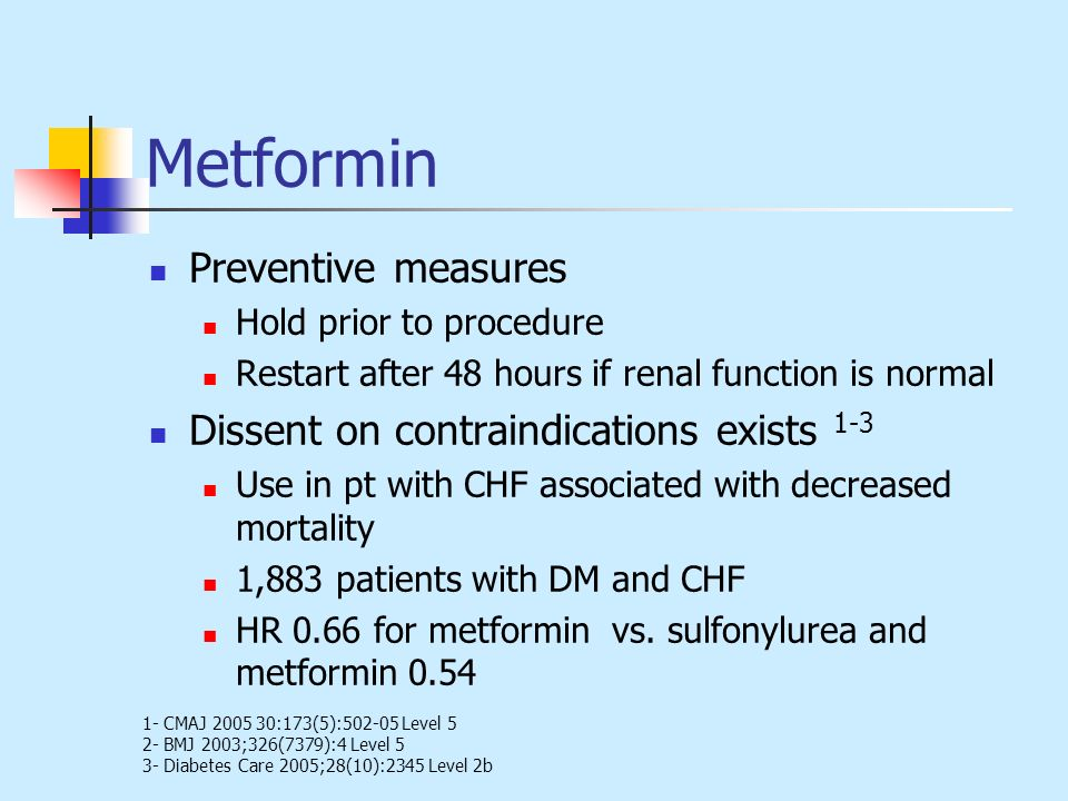 Metformin Preventive measures Hold prior to procedure Restart after 48 hours if renal function is normal Dissent on contraindications exists 1-3 Use i