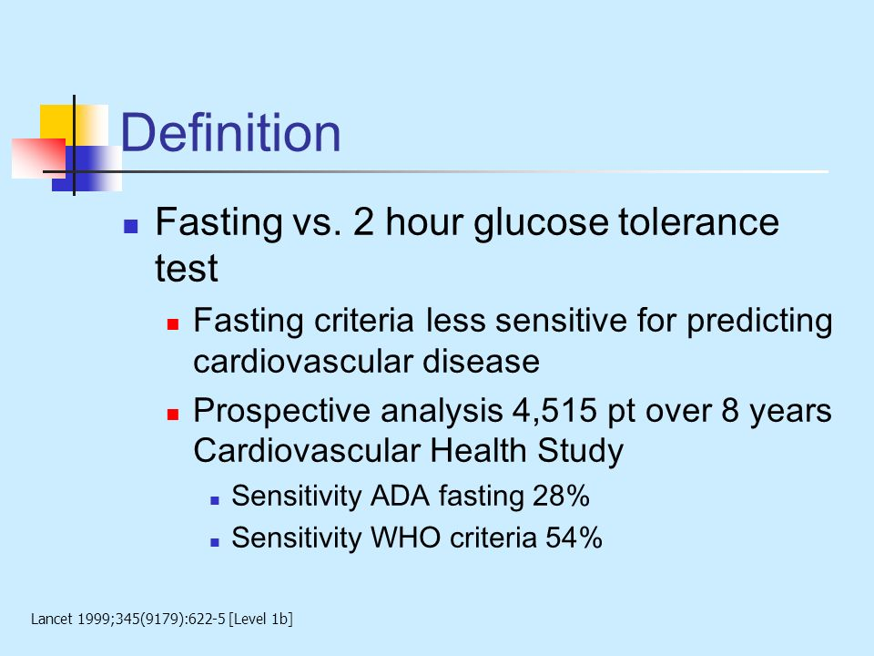 Definition Fasting vs. 2 hour glucose tolerance test Fasting criteria less sensitive for predicting cardiovascular disease Prospective analysis 4,515