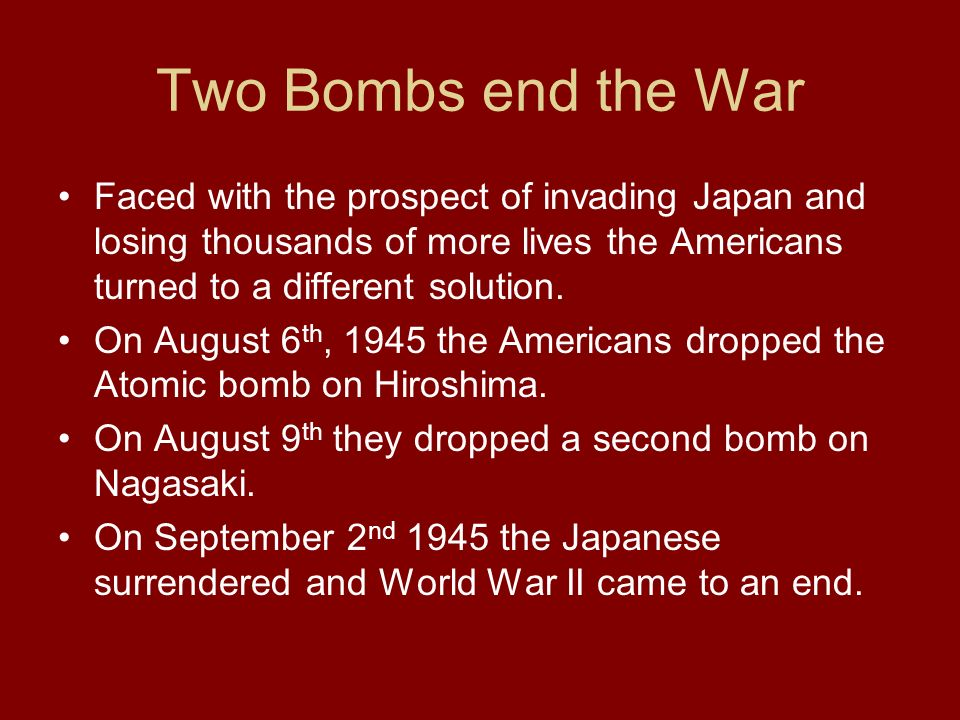 Two Bombs end the War Faced with the prospect of invading Japan and losing thousands of more lives the Americans turned to a different solution. On Au
