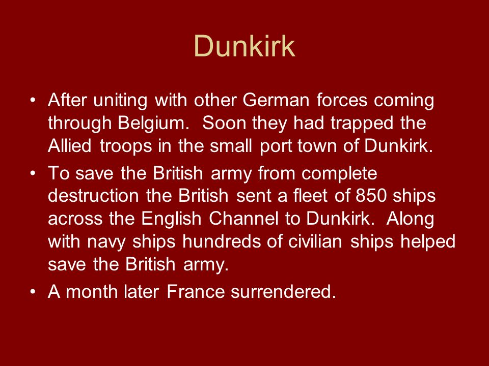 Dunkirk After uniting with other German forces coming through Belgium. Soon they had trapped the Allied troops in the small port town of Dunkirk. To s