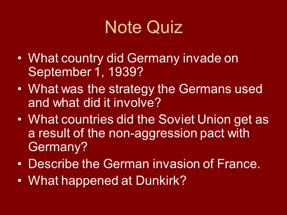Note Quiz What country did Germany invade on September 1, 1939.
