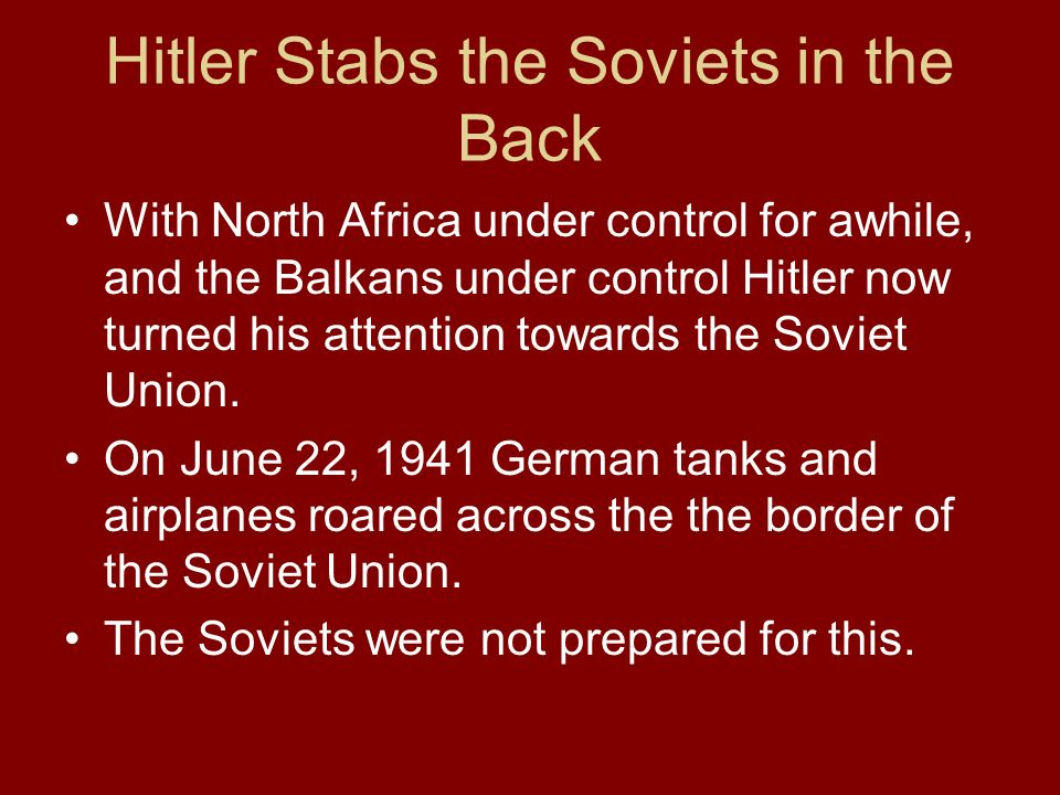 Hitler Stabs the Soviets in the Back With North Africa under control for awhile, and the Balkans under control Hitler now turned his attention towards