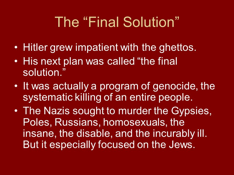 The Final Solution Hitler grew impatient with the ghettos.