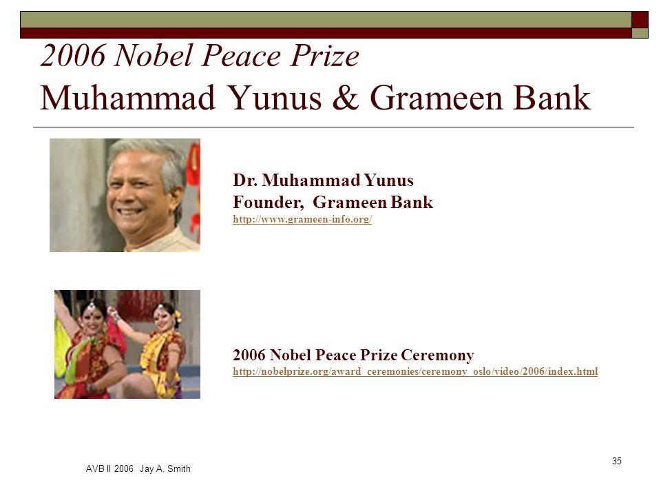 AVB II 2006 Jay A. Smith 35 2006 Nobel Peace Prize Muhammad Yunus & Grameen Bank Dr.
