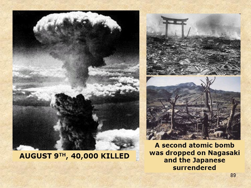 88 THE FIRST ATOMIC BOMB WAS DROPPED ON THE CITY OF HIROSHIMA AUGUST 6 TH, 1945, 70,000 KILLED AND EVEN MORE WOUNDED