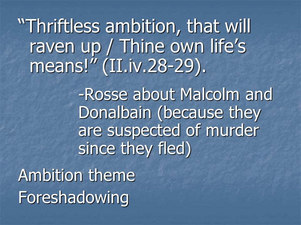 Thriftless ambition, that will raven up / Thine own lifes means.