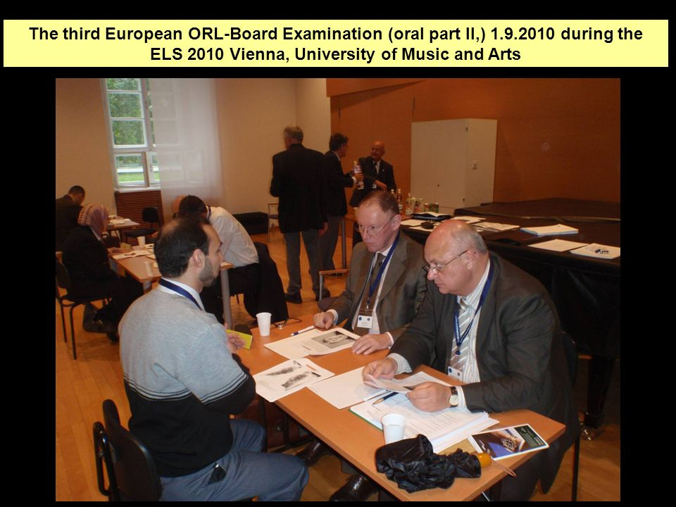6 The third European ORL-Board Examination (oral part II,) 1.9.2010 during the ELS 2010 Vienna, University of Music and Arts