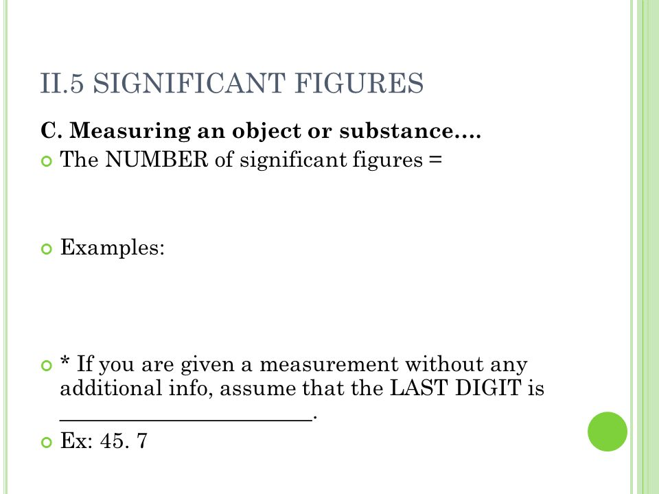 II.5 SIGNIFICANT FIGURES C. Measuring an object or substance….