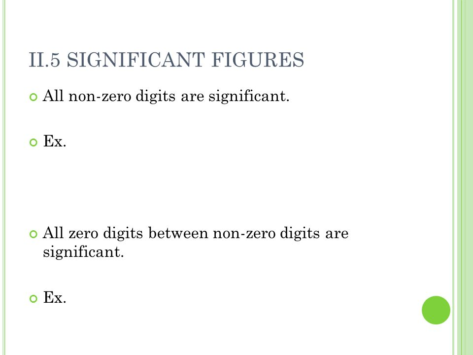 II.5 SIGNIFICANT FIGURES All non-zero digits are significant.