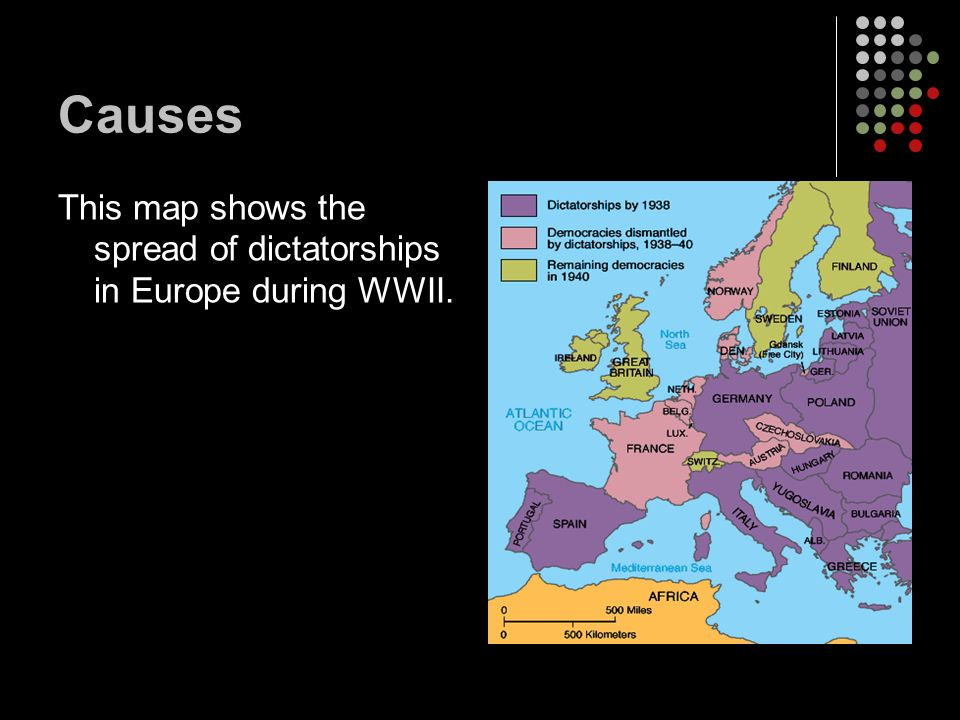 Causes This map shows the spread of dictatorships in Europe during WWII.