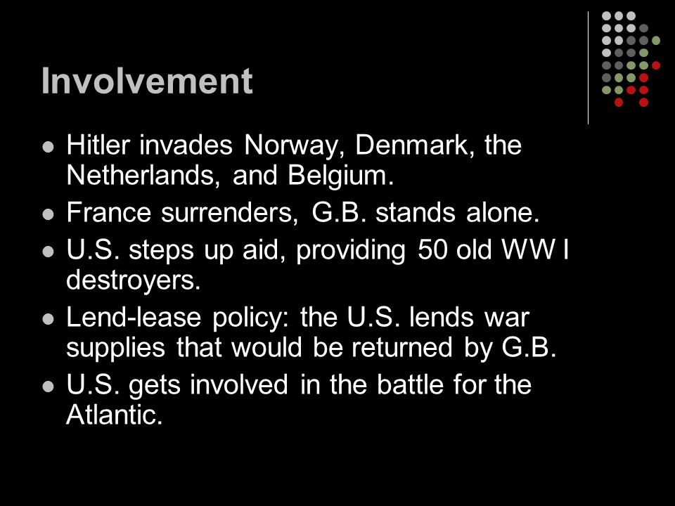 Involvement Hitler invades Norway, Denmark, the Netherlands, and Belgium.