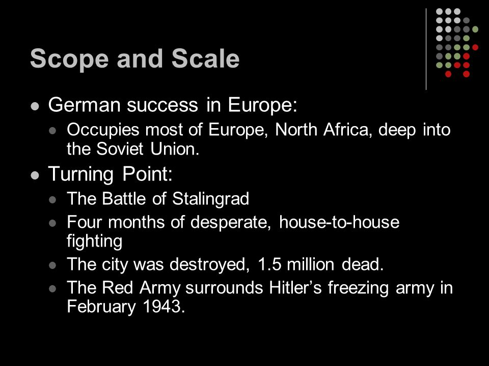 Scope and Scale German success in Europe: Occupies most of Europe, North Africa, deep into the Soviet Union.