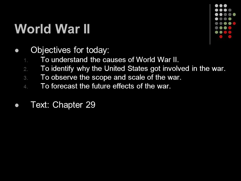 World War II Objectives for today: 1. To understand the causes of World War II.