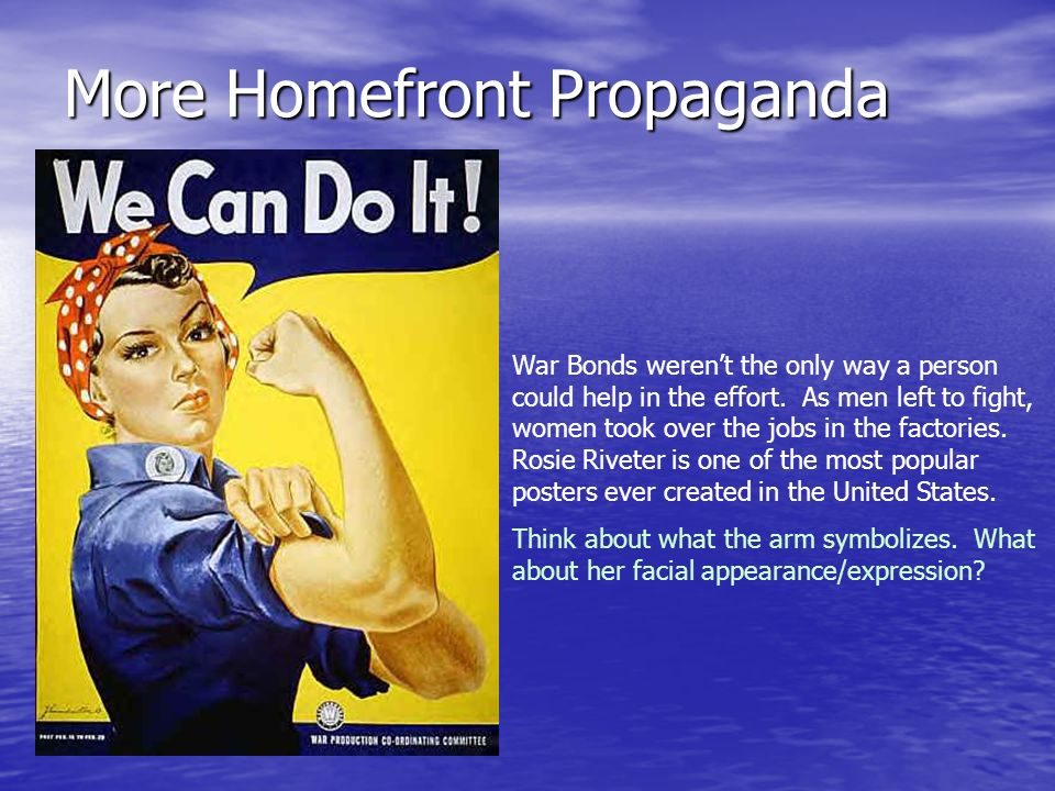 More Homefront Propaganda War Bonds werent the only way a person could help in the effort. As men left to fight, women took over the jobs in the facto