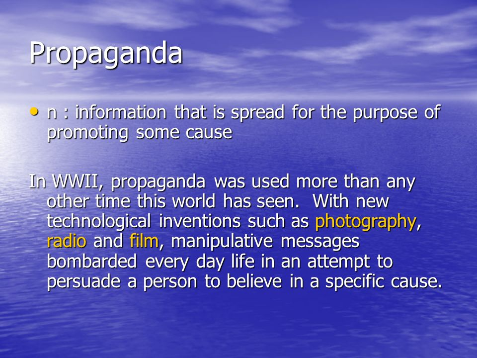 Propaganda n : information that is spread for the purpose of promoting some cause n : information that is spread for the purpose of promoting some cau