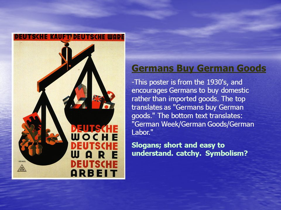 Germans Buy German Goods -This poster is from the 1930's, and encourages Germans to buy domestic rather than imported goods. The top translates as
