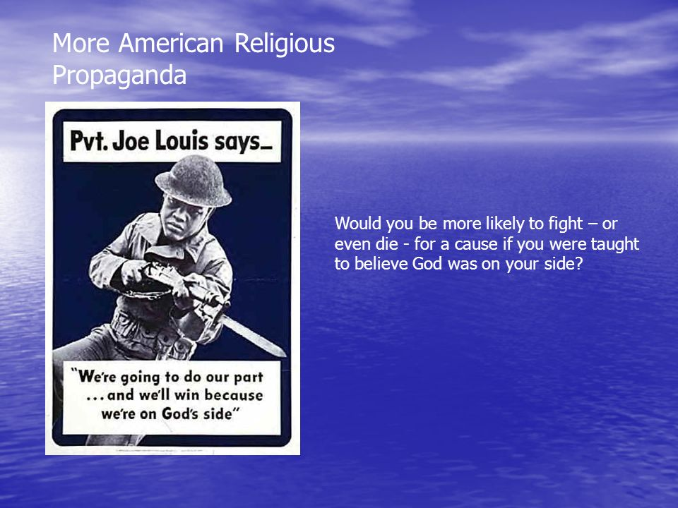 More American Religious Propaganda Would you be more likely to fight – or even die - for a cause if you were taught to believe God was on your side?