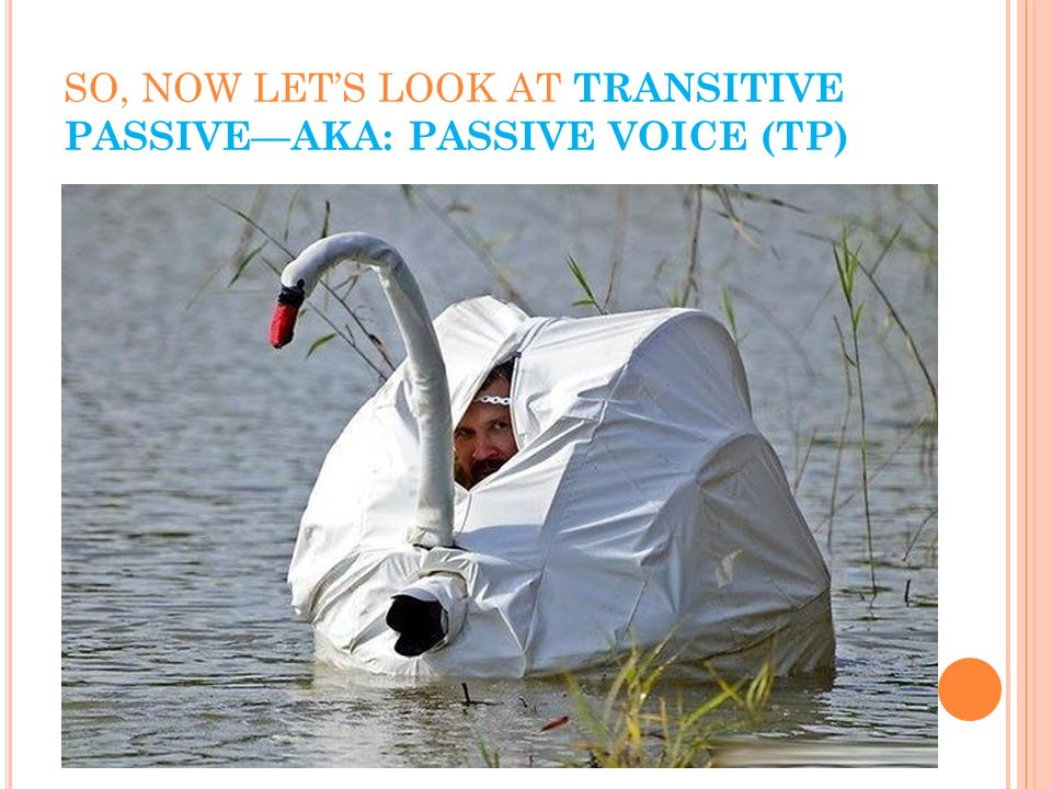 SO, NOW LETS LOOK AT TRANSITIVE PASSIVEAKA: PASSIVE VOICE (TP) Recite the definition of a transitive verb Does it say anything about carrying action f