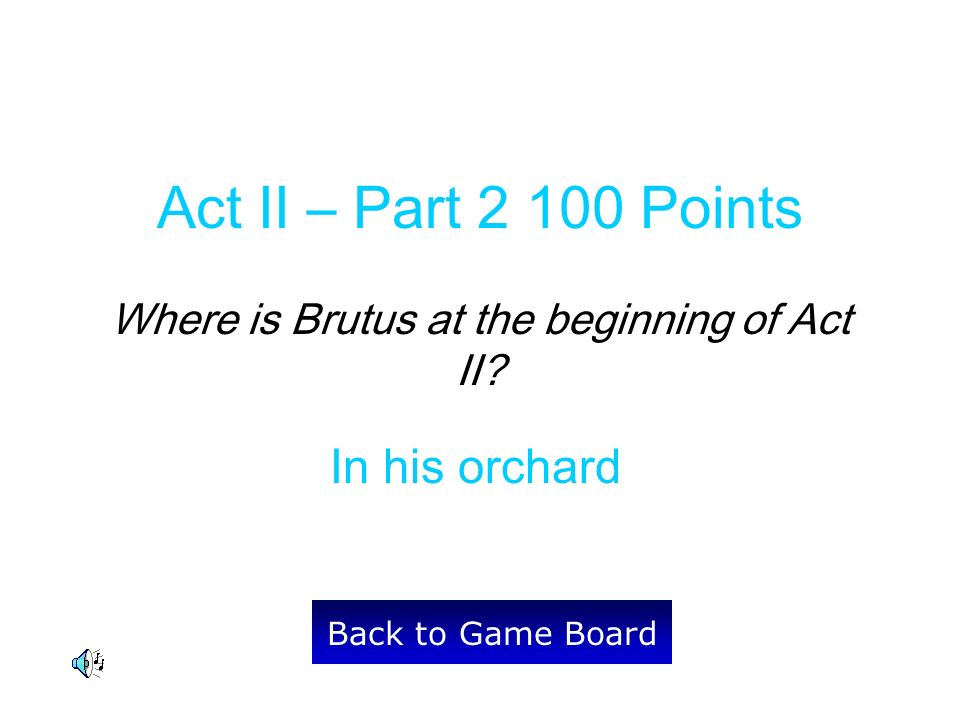 In his orchard Back to Game Board Act II – Part 2 100 Points Where is Brutus at the beginning of Act II?