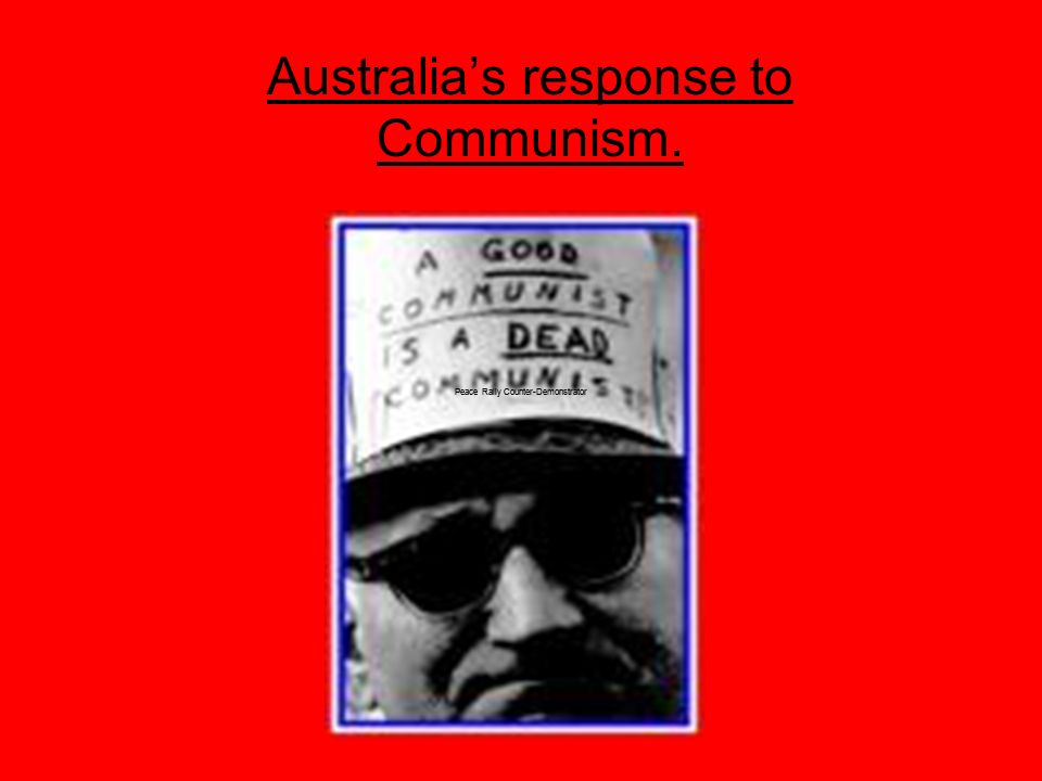 Id rather be Dead than Red! Australias response to Communism. Peace Rally Counter-Demonstrator