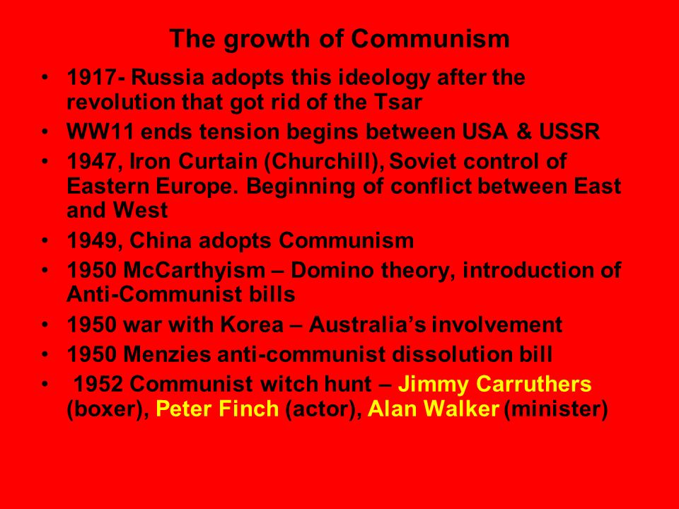 The growth of Communism 1917- Russia adopts this ideology after the revolution that got rid of the Tsar WW11 ends tension begins between USA & USSR 19