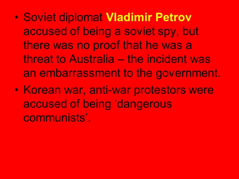Soviet diplomat Vladimir Petrov accused of being a soviet spy, but there was no proof that he was a threat to Australia – the incident was an embarras