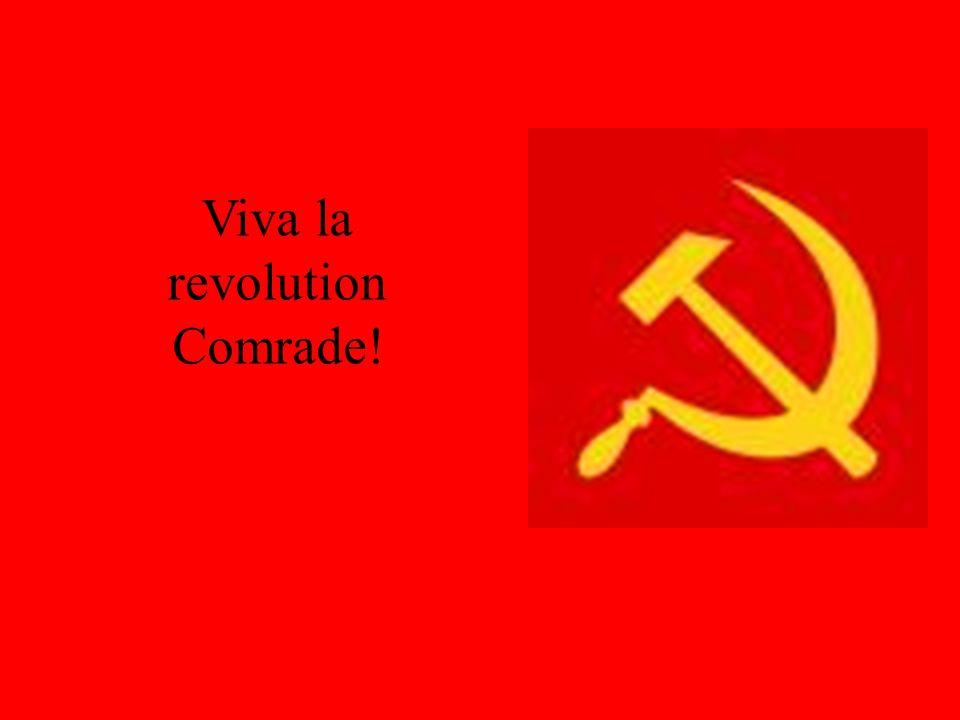Viva la revolution Comrade!