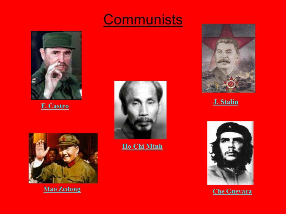 Communists J. Stalin Mao Zedong Ho Chi Minh Che Guevara F. Castro