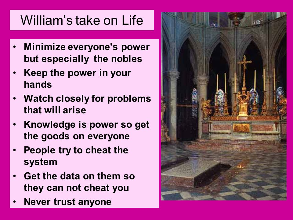 Williams take on Life Minimize everyone's power but especially the nobles Keep the power in your hands Watch closely for problems that will arise Know