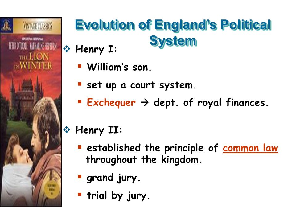 Evolution of Englands Political System Henry I: Williams son. set up a court system. Exchequer dept. of royal finances. Henry II: established the prin