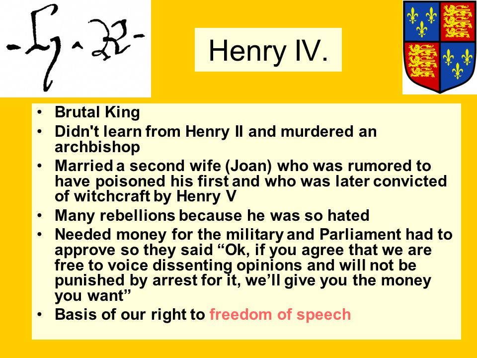 Henry IV. Brutal King Didn't learn from Henry II and murdered an archbishop Married a second wife (Joan) who was rumored to have poisoned his first an