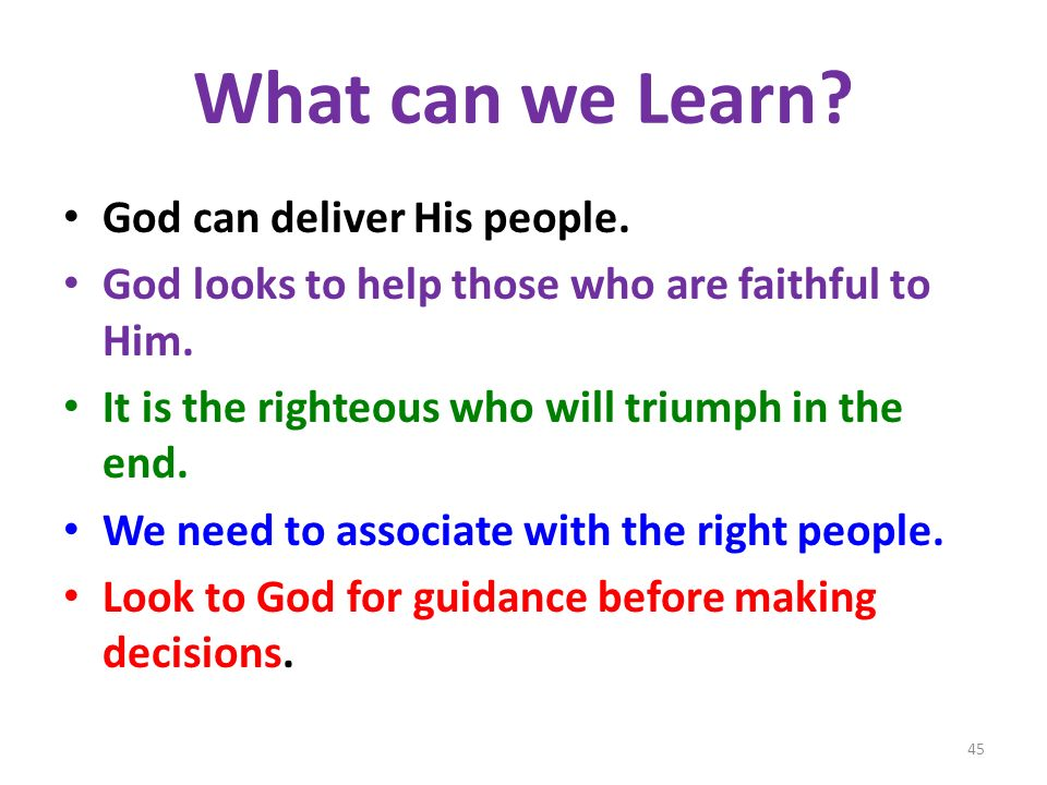 What can we Learn. God can deliver His people. God looks to help those who are faithful to Him.