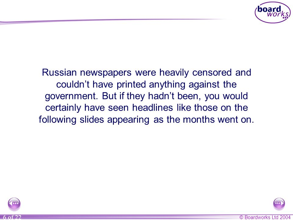 © Boardworks Ltd 2004 6 of 22 Russian newspapers were heavily censored and couldnt have printed anything against the government.