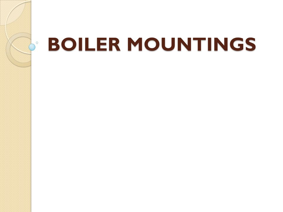 BOILER MOUNTINGS AND ACCESSORIES (Dec 05, Dec 08) Boiler Accessories for efficient operation: 1. Water heating devices. 2. Water feeding devices. 3. S