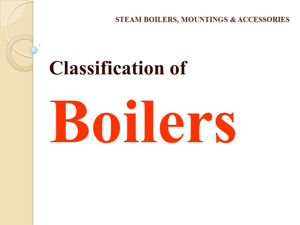 STEAM BOILERS, MOUNTINGS & ACCESSORIES Commercial usage of Steam: i) Power generation ii) Heating the residential and commercial buildings in cold wea