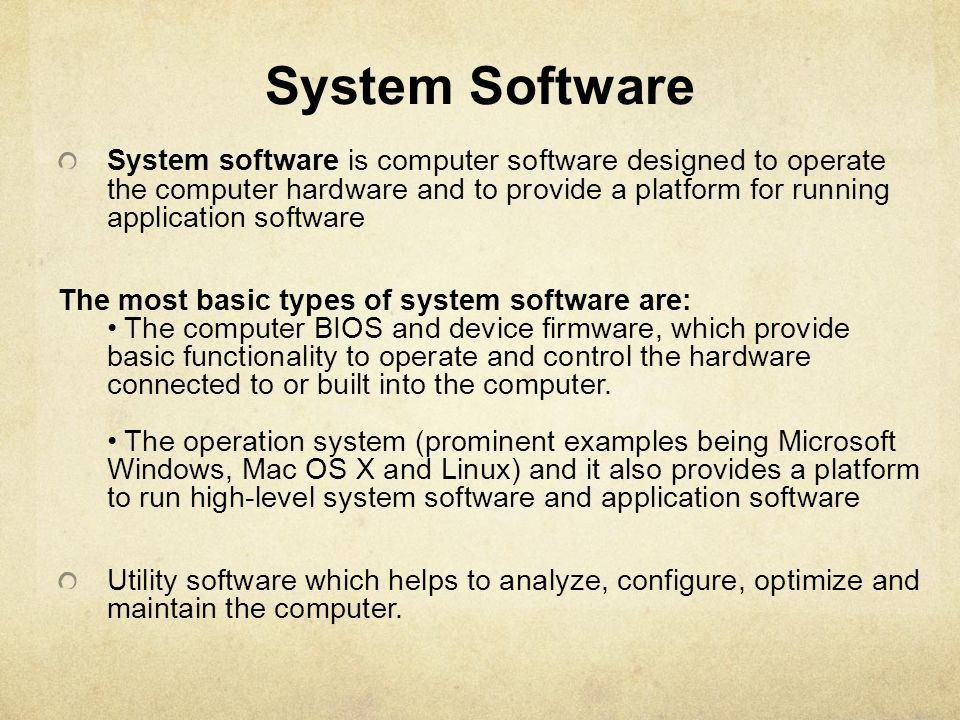 System Software System software is computer software designed to operate the computer hardware and to provide a platform for running application softw