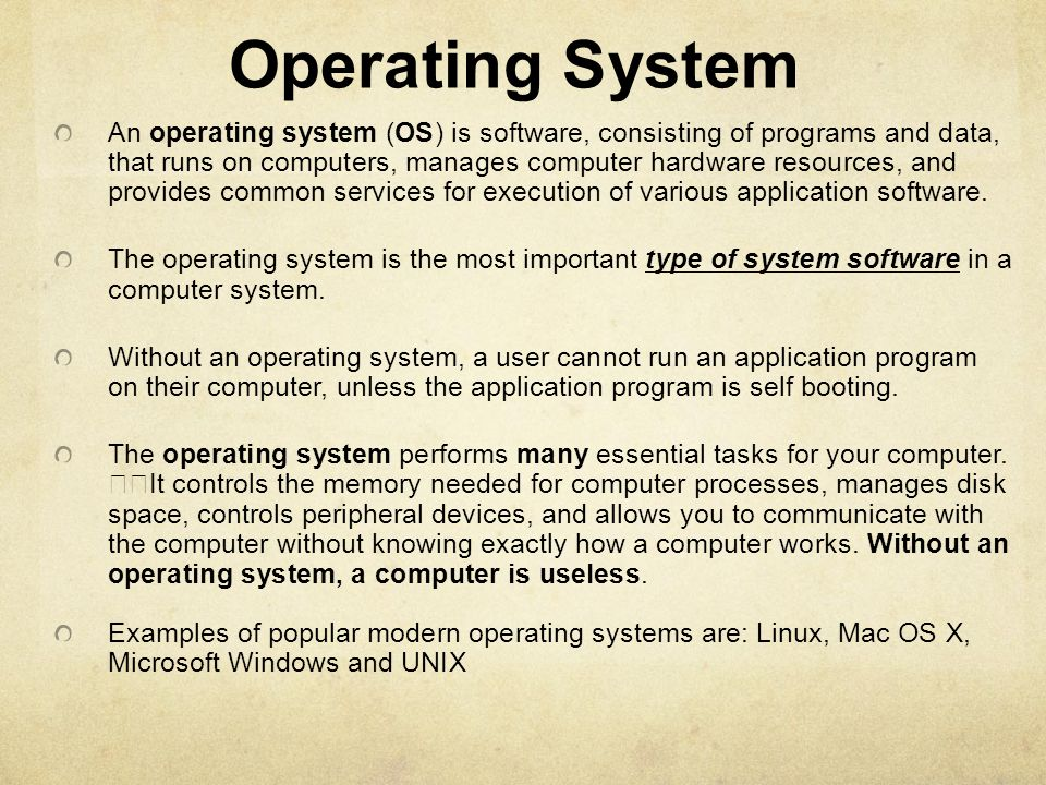 Operating System An operating system (OS) is software, consisting of programs and data, that runs on computers, manages computer hardware resources, a