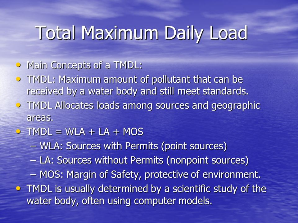 Total Maximum Daily Load Total Maximum Daily Load Main Concepts of a TMDL: Main Concepts of a TMDL: TMDL: Maximum amount of pollutant that can be received by a water body and still meet standards.
