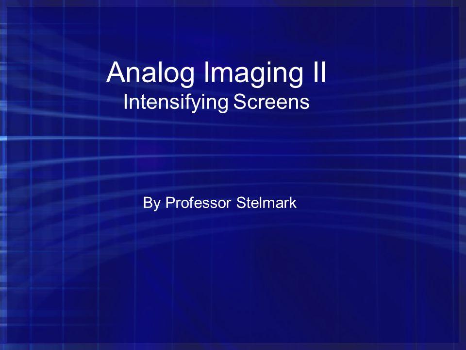 Analog Imaging II Intensifying Screens By Professor Stelmark