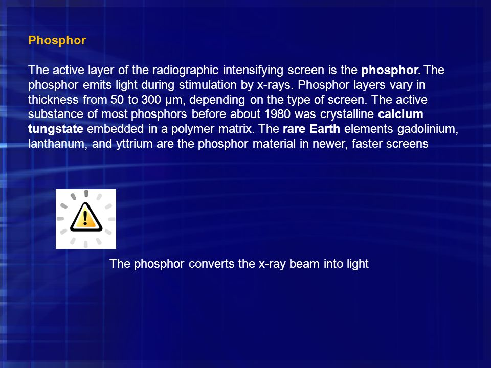 Phosphor The active layer of the radiographic intensifying screen is the phosphor. The phosphor emits light during stimulation by x-rays. Phosphor lay