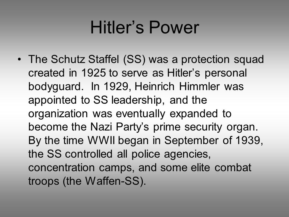 Hitlers Power The Schutz Staffel (SS) was a protection squad created in 1925 to serve as Hitlers personal bodyguard. In 1929, Heinrich Himmler was app