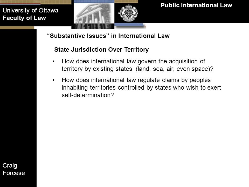 Craig Forcese Public International Law University of Ottawa Faculty of Law State Jurisdiction Over Territory Substantive Issues in International Law H