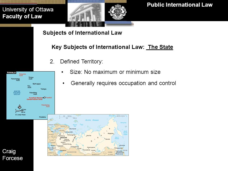 Craig Forcese Public International Law University of Ottawa Faculty of Law Key Subjects of International Law: The State Subjects of International Law