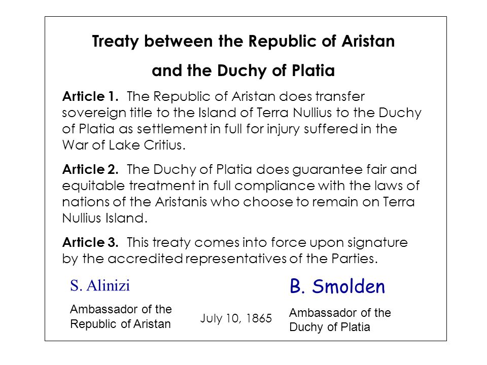 Treaty between the Republic of Aristan and the Duchy of Platia Article 1. The Republic of Aristan does transfer sovereign title to the Island of Terra
