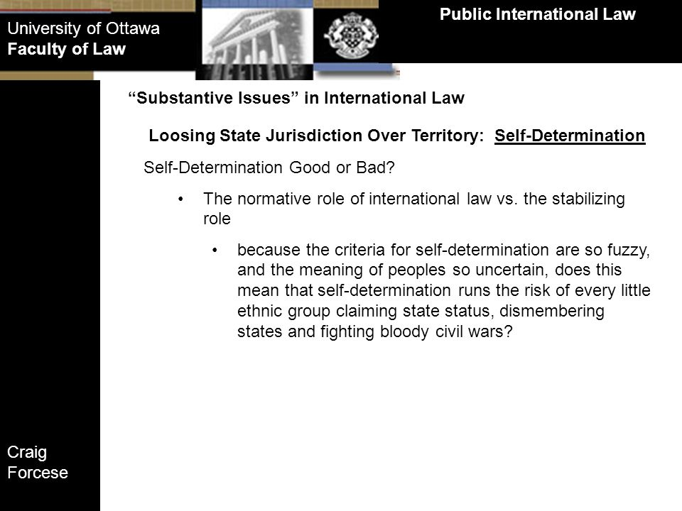 Craig Forcese Public International Law University of Ottawa Faculty of Law Loosing State Jurisdiction Over Territory: Self-Determination Substantive I
