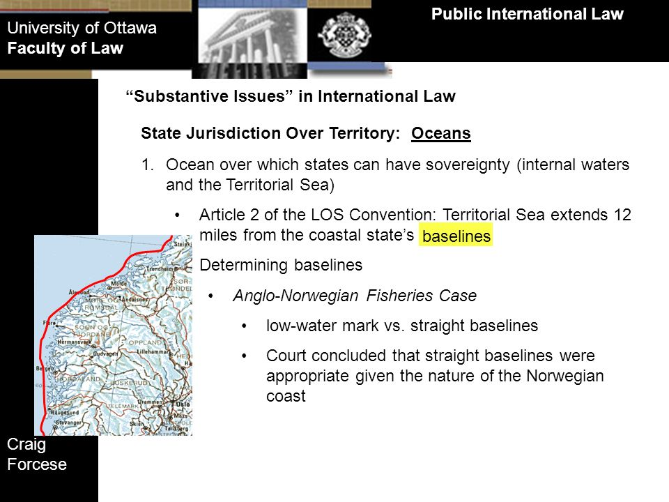 Craig Forcese Public International Law University of Ottawa Faculty of Law State Jurisdiction Over Territory: Oceans Substantive Issues in Internation